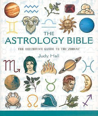 The Astrology Bible : The Definitive Guide to the Zodiac by Judy Hall
